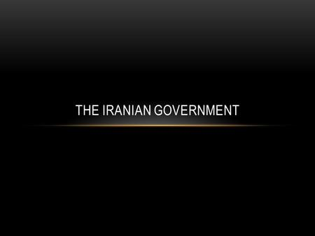 THE IRANIAN GOVERNMENT. WHY IS IRAN, IRAN? Iran's identity is the result of thousands of years of history Deep attachment to Islam Have always been an.