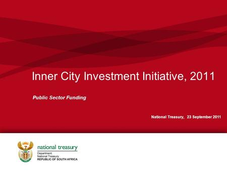 Inner City Investment Initiative, 2011 Public Sector Funding National Treasury, 23 September 2011.