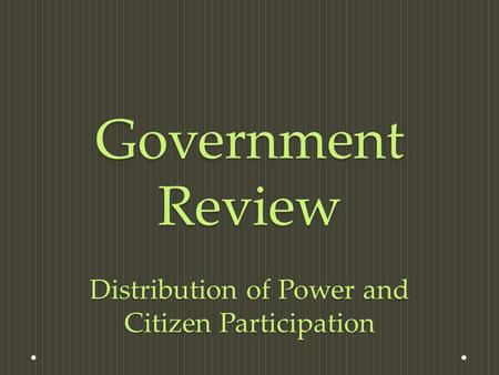 Government Review Distribution of Power and Citizen Participation.