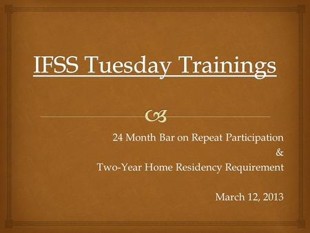 24 Month Bar on Repeat Participation & Two-Year Home Residency Requirement March 12, 2013.