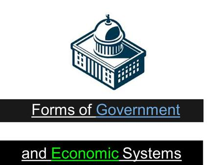 Forms of Government and Economic Systems. Cornell Notes Forms of Government Key Points Notes Government Forms of Government.