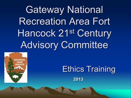 Gateway National Recreation Area Fort Hancock 21 st Century Advisory Committee Ethics Training 2013.