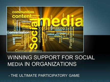 WINNING SUPPORT FOR SOCIAL MEDIA IN ORGANIZATIONS - THE ULTIMATE PARTICIPATORY GAME.