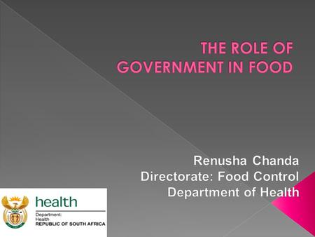 1. Why regulate food? 2. How is it regulated? 3. The South African regulatory system 4. Food related careers in Government.