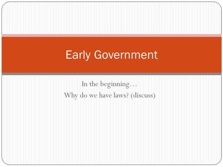 In the beginning… Why do we have laws? (discuss) Early Government.