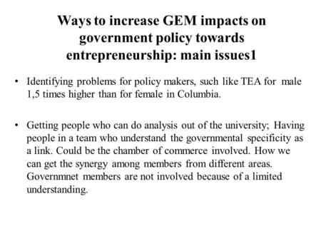 Ways to increase GEM impacts on government policy towards entrepreneurship: main issues1 Identifying problems for policy makers, such like TEA for male.