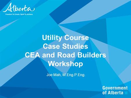 Utility Course Case Studies CEA and Road Builders Workshop Joe Mah, M.Eng.P.Eng.