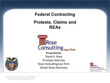 We Build Our Relationships One Client at a Time Presented by: David A. Rose Principal Attorney Rose Consulting Law Firm Moser Rose Attorneys Rose Consulting.