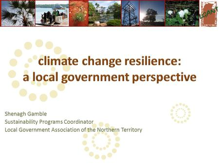 Shenagh Gamble Sustainability Programs Coordinator Local Government Association of the Northern Territory.