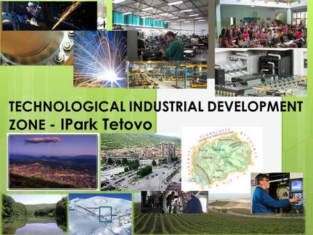 TECHNOLOGICAL INDUSTRIAL DEVELOPMENT ZONE - IPark Tetovo TIDZ ™