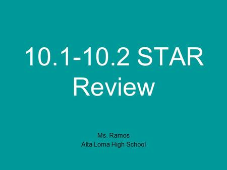 10.1-10.2 STAR Review Ms. Ramos Alta Loma High School.