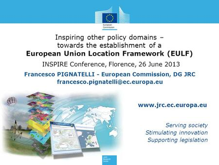 Www.jrc.ec.europa.eu Serving society Stimulating innovation Supporting legislation Inspiring other policy domains – towards the establishment of a European.