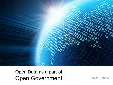 Open Data as a part of Open Government Stefan Gehrke.