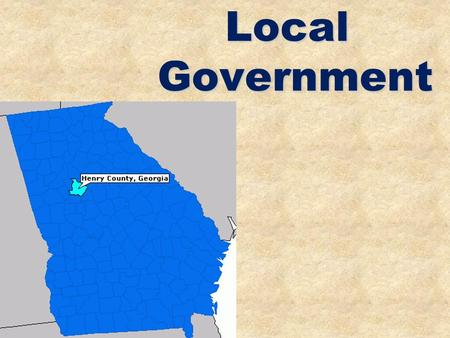 Local Government. County Government Georgia has 159 counties, nearly 600 towns – each has a government county: subdivision of a state set up for certain.