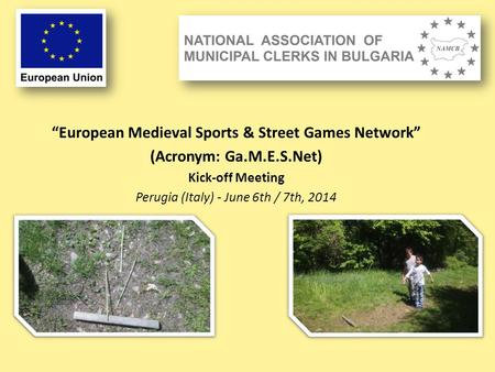 """European Medieval Sports & Street Games Network"" (Acronym: Ga.M.E.S.Net) Kick-off Meeting Perugia (Italy) - June 6th / 7th, 2014."