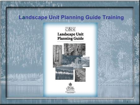 1 Landscape Unit Planning Guide Training 2 Agenda for the day 8:30 AM - 4:30 PM - opening remarks - introduction - wildlife tree retention - review principles.