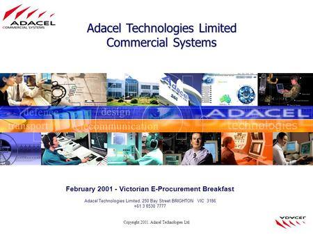 Copyright 2001. Adacel Technologies Ltd Adacel Technologies Limited Commercial Systems February 2001 - Victorian E-Procurement Breakfast Adacel Technologies.