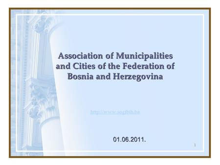1 Association of Municipalities and Cities of the Federation of Bosnia and Herzegovina Association of Municipalities and Cities of the Federation of Bosnia.