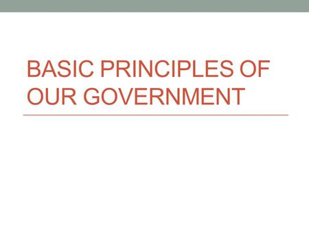 BASIC PRINCIPLES OF OUR GOVERNMENT. Outline of the Constitution Using page 69 of your book, complete this chart: Article I: Article II: Article III: Article.