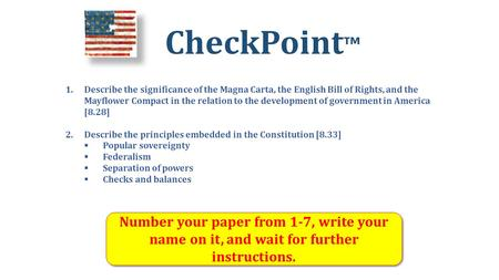 CheckPoint ™ Number your paper from 1-7, write your name on it, and wait for further instructions. 1.Describe the significance of the Magna Carta, the.
