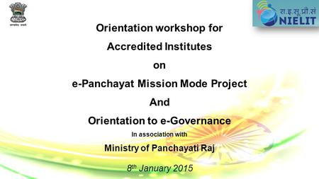 Orientation workshop for Accredited Institutes on e-Panchayat Mission Mode Project And Orientation to e-Governance In association with Ministry of Panchayati.