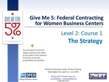 Level 2: Course 1 The Strategy Give Me 5: Federal Contracting for Women Business Centers Women's Business Center Trainer Training Washington DC, April.