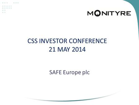 CSS INVESTOR CONFERENCE 21 MAY 2014 SAFE Europe plc.
