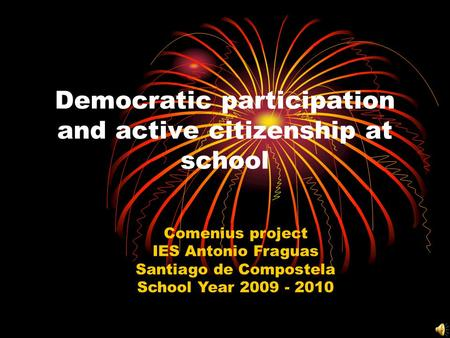 Democratic participation and active citizenship at school Comenius project IES Antonio Fraguas Santiago de Compostela School Year 2009 - 2010.