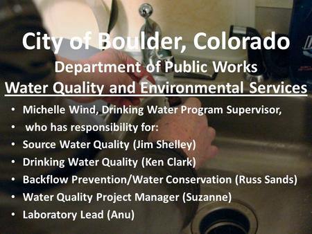 City of Boulder, Colorado Department of Public Works Water Quality and Environmental Services Michelle Wind, Drinking Water Program Supervisor, who has.