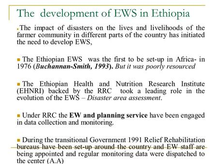 The development of EWS in Ethiopia The impact of disasters on the lives and livelihoods of the farmer community in different parts of the country has initiated.