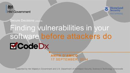 Finding vulnerabilities in your software before attackers do Supported by Her Majesty's Government and U.S. Department of Homeland Security, Science &