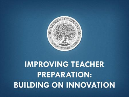IMPROVING TEACHER PREPARATION: BUILDING ON INNOVATION.