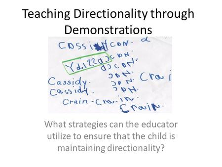 Teaching Directionality through Demonstrations What strategies can the educator utilize to ensure that the child is maintaining directionality?