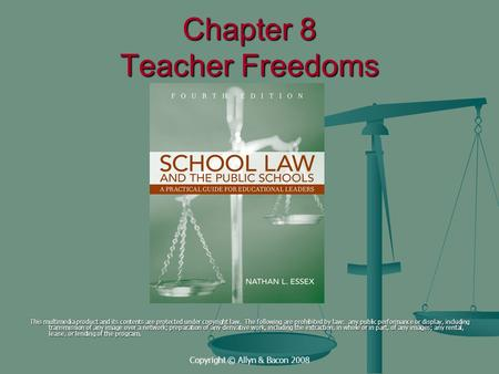 Copyright © Allyn & Bacon 2008 Chapter 8 Teacher Freedoms This multimedia product and its contents are protected under copyright law. The following are.