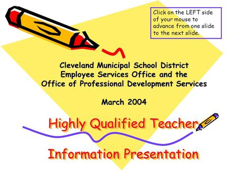 Highly Qualified Teacher Information Presentation Cleveland Municipal School District Employee Services Office and the Office of Professional Development.