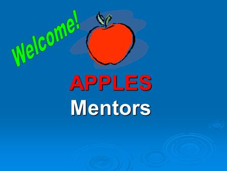 Welcome! APPLES Mentors.
