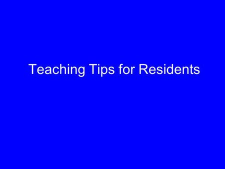 Teaching Tips for Residents. Learning Objectives To Explore some characteristics of good teachers To Review Teaching Tips To Learn the 5 Microskills of.