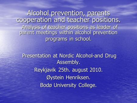 Alcohol prevention, parents cooperation and teacher positions. Analysis of teacher positions as leader of parent meetings within alcohol prevention programs.