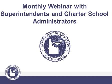Monthly Webinar with Superintendents and Charter School Administrators.