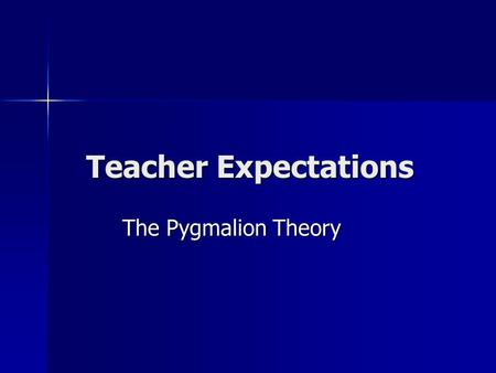 Teacher Expectations The Pygmalion Theory. In ancient Greek mythology, a king of Cyprus, Pygmalion made a statue of a woman with all the feminine ideals.