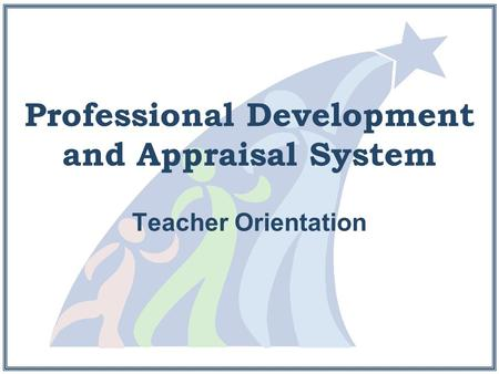 Professional Development and Appraisal System Teacher Orientation.