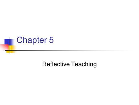 Chapter 5 Reflective Teaching.
