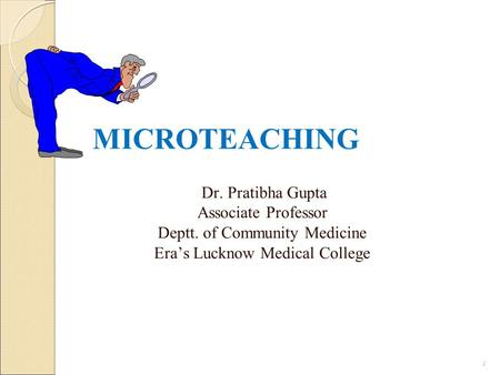 MICROTEACHING Dr. Pratibha Gupta Associate Professor