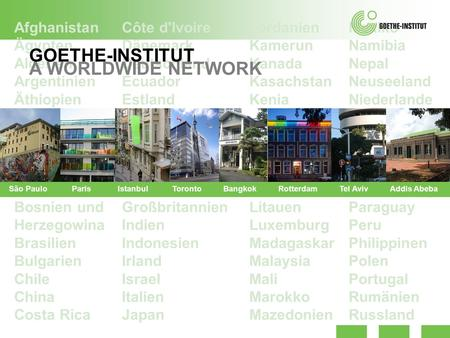 GOETHE-INSTITUT A WORLDWIDE NETWORK