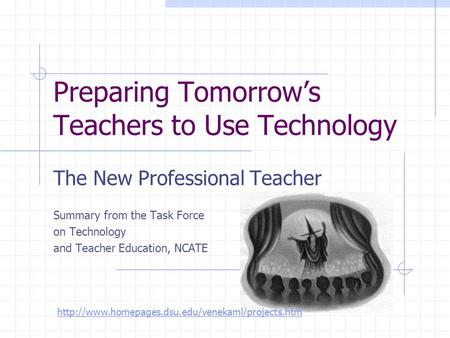 Preparing Tomorrow's Teachers to Use Technology The New Professional Teacher Summary from the Task Force on Technology and Teacher Education, NCATE