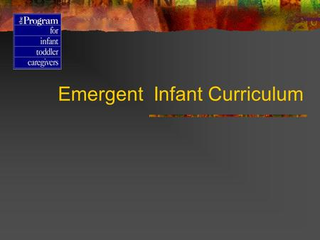 Emergent Infant Curriculum The Context For Care Primary Care Small Groups Continuity of Care Individualized Care Cultural Responsiveness Inclusion of.