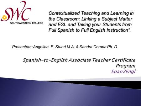"Contextualized Teaching and Learning in the Classroom: Linking a Subject Matter and ESL and Taking your Students from Full Spanish to Full English Instruction""."