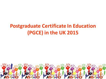 Postgraduate Certificate In Education (PGCE) in the UK 2015.