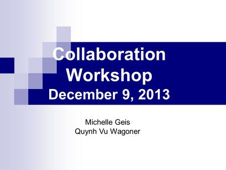 Collaboration Workshop December 9, 2013