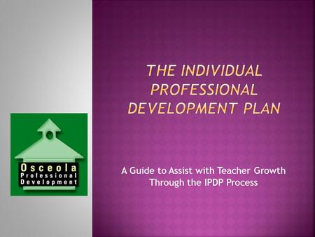 A Guide to Assist with Teacher Growth Through the IPDP Process.